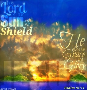 psalm-84-11-lord-sun-shield-grace-glory21 used with permission Darrel Croswell