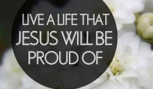 Life A Life Jesus will be Proud of used with permission IBible Verses