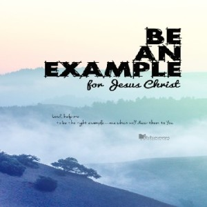 be-an-example-for-jesus-christ_500 used with permission IBible Verses