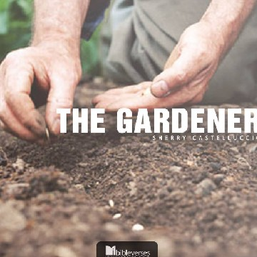 The Gardener used with permission IBible Verses