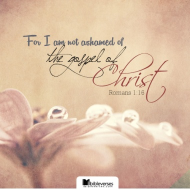 romans-1_16-not-ashamed ~ CHRISTian poetry by deborahann ~ used with permission IBible Verses