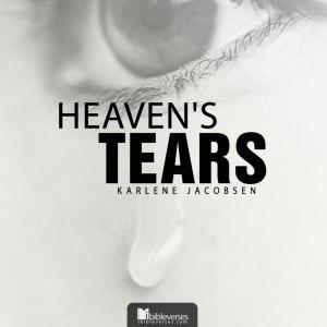 heavens-tears ~ CHRISTian poetry by deborah ann ~ used with permission IBible VErses