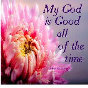 CHRISTian poetry by deborahann ~ My God is Good ~ picture common files