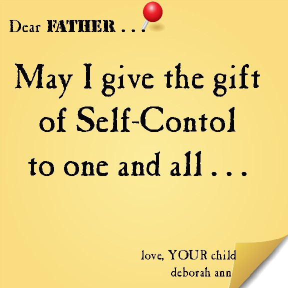 The Gift of Self-Control | CHRISTian poetry ~ by deborah ann