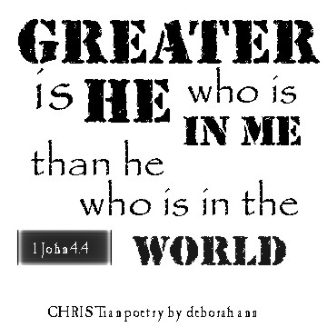 Greater is He ~ CHRISTian poetry by deborah ann