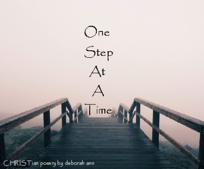 One Step At a Time ~ CHRISTian poetry by deborah ann