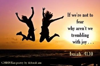If We're Not to be Fearful ~ CHRISTian poetry by deborah ann
