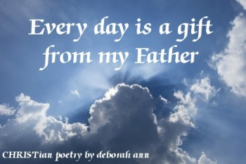 EVERY DAY is Father's Day ~ CHRISTian poetry by deborah ann