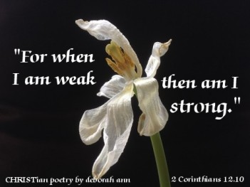 When I am Stong ~ CHRISTian Poetry by deborah ann