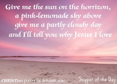 Snippet of The Day ~ 07.24.16 ~ CHRISTian poetry by deborah ann