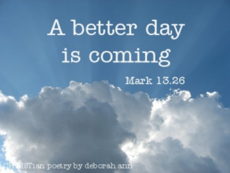 A Better Day is Coming ~ CHRISTian poetry by deborah ann ~