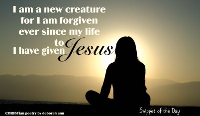 A New Creature ~ CHRISTian poetry by deborah ann