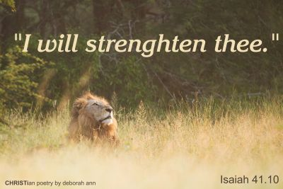 I Will Strengthen You ~ CHRISTian poetry by deborah ann