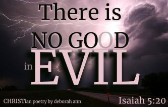 Evil Is Not Good ~ CHRISTian poetry by deborah ann belka