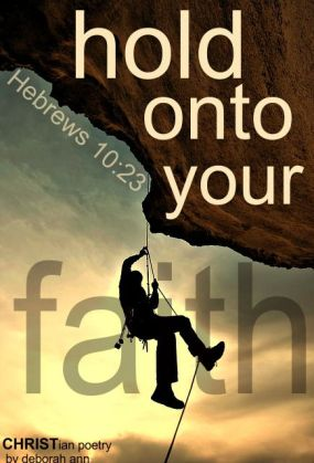 Holding On Fast ~ CHRISTian poetry by deborah ann belka