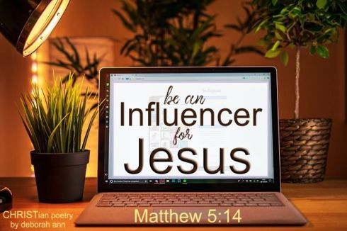 Be An Influencer ~ CHRISTian poetry by deborah ann belka ~ free to use