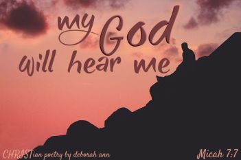 My God WIll Hear Me ~ CHRISTian poetry by deborah ann free to use