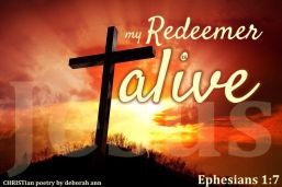 My Redeemer Is Alive ~ CHRISTian poetry by deborah ann free to use