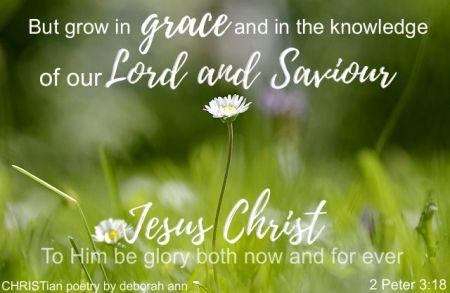 2 Peter 3:18 | CHRISTian poetry ~ by deborah ann